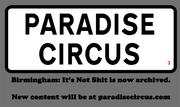 Birmingham: It's Not Shit is now archived. New content will be at paradisecircus.com